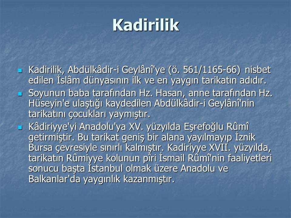 Kadirilik Kadirilik, Abdülkâdir-i Geylânî ye (ö. 561/1165-66) nisbet edilen İslâm dünyasının ilk ve en yaygın tarikatın adıdır.
