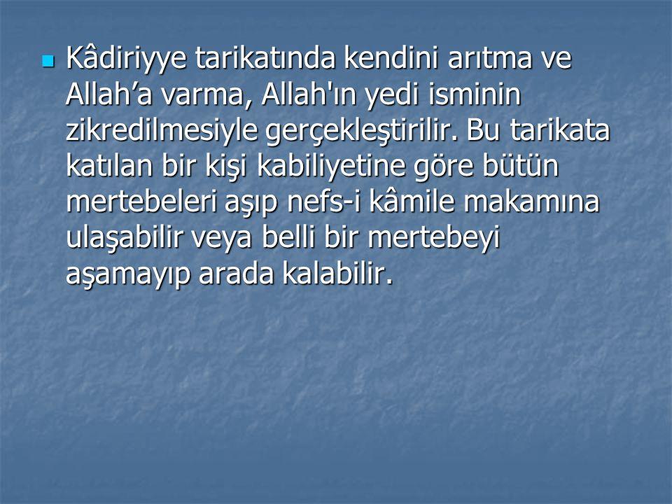 Kâdiriyye tarikatında kendini arıtma ve Allah'a varma, Allah ın yedi isminin zikredilmesiyle gerçekleştirilir.