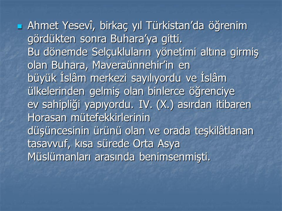 Ahmet Yesevî, birkaç yıl Türkistan'da öğrenim gördükten sonra Buhara'ya gitti.