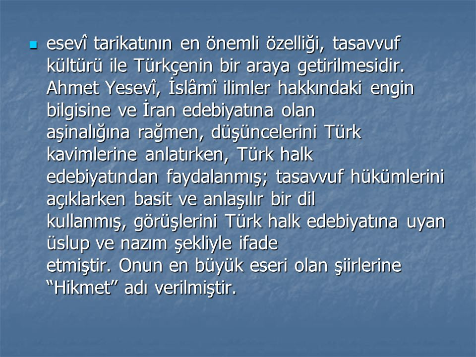 esevî tarikatının en önemli özelliği, tasavvuf kültürü ile Türkçenin bir araya getirilmesidir.