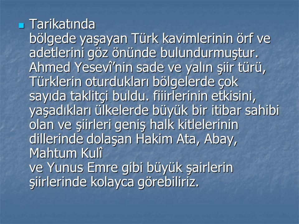 Tarikatında bölgede yaşayan Türk kavimlerinin örf ve adetlerini göz önünde bulundurmuştur.