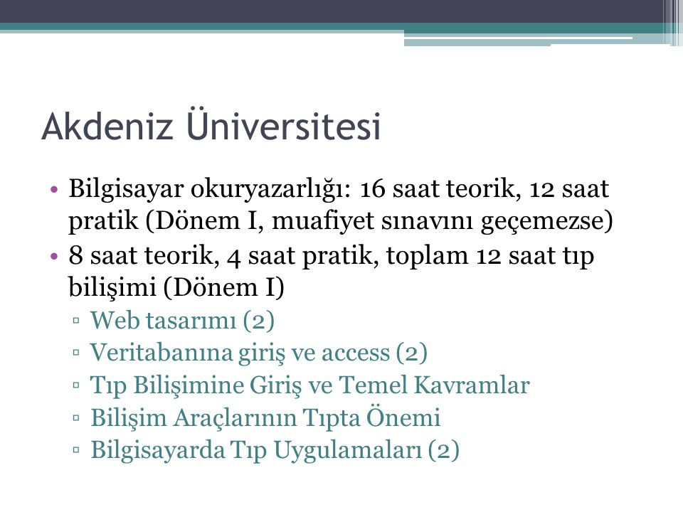 Akdeniz Üniversitesi Bilgisayar okuryazarlığı: 16 saat teorik, 12 saat pratik (Dönem I, muafiyet sınavını geçemezse)