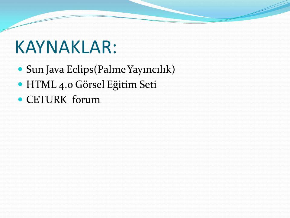 KAYNAKLAR: Sun Java Eclips(Palme Yayıncılık)
