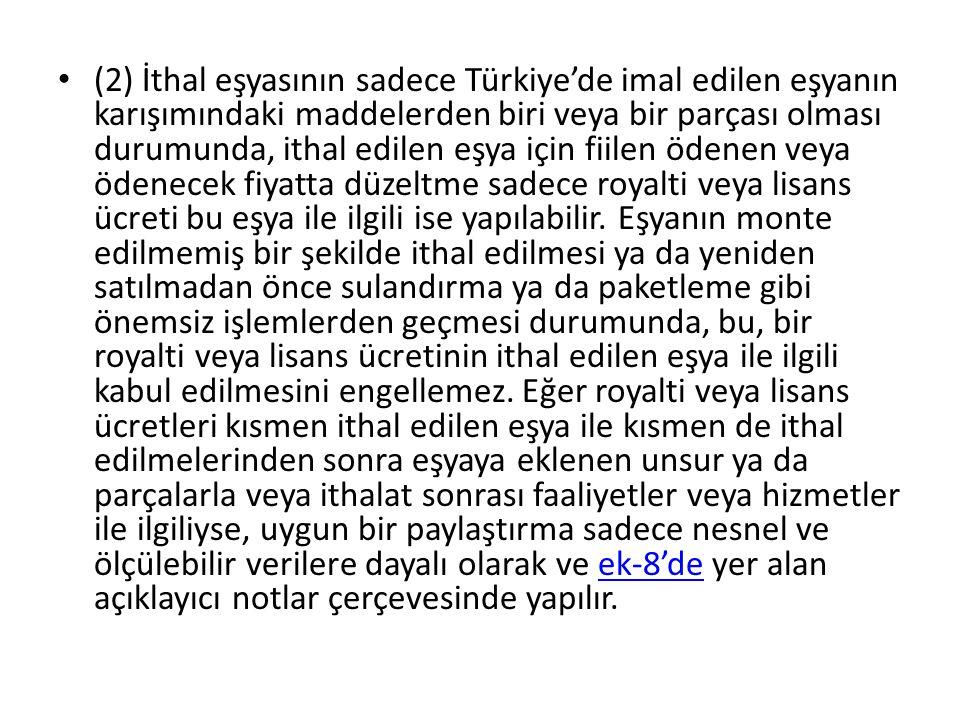 (2) İthal eşyasının sadece Türkiye'de imal edilen eşyanın karışımındaki maddelerden biri veya bir parçası olması durumunda, ithal edilen eşya için fiilen ödenen veya ödenecek fiyatta düzeltme sadece royalti veya lisans ücreti bu eşya ile ilgili ise yapılabilir.