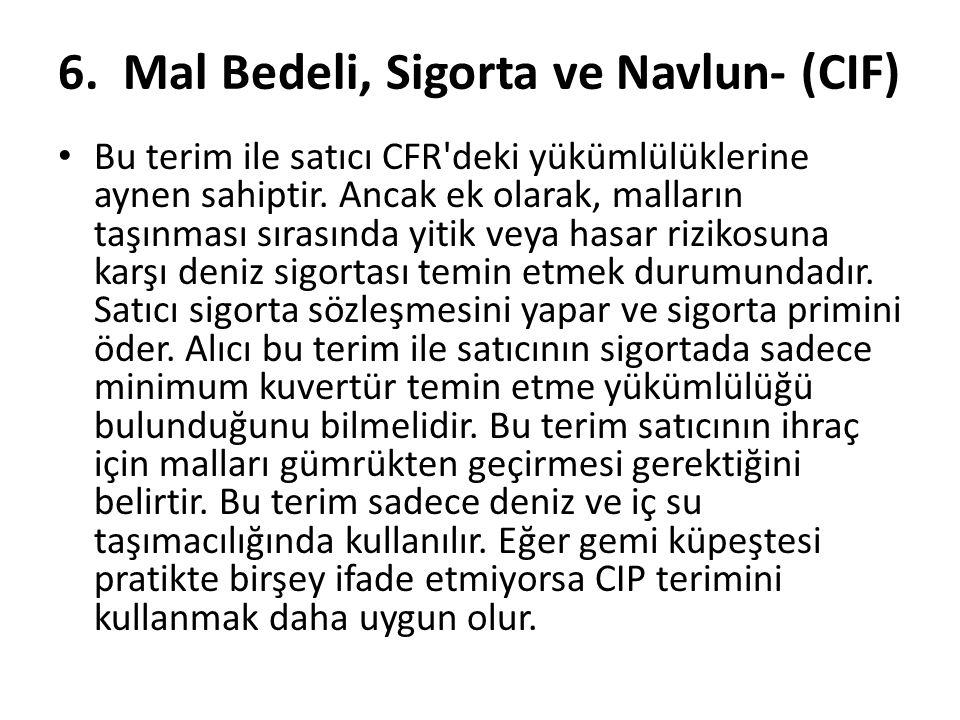 6. Mal Bedeli, Sigorta ve Navlun- (CIF)