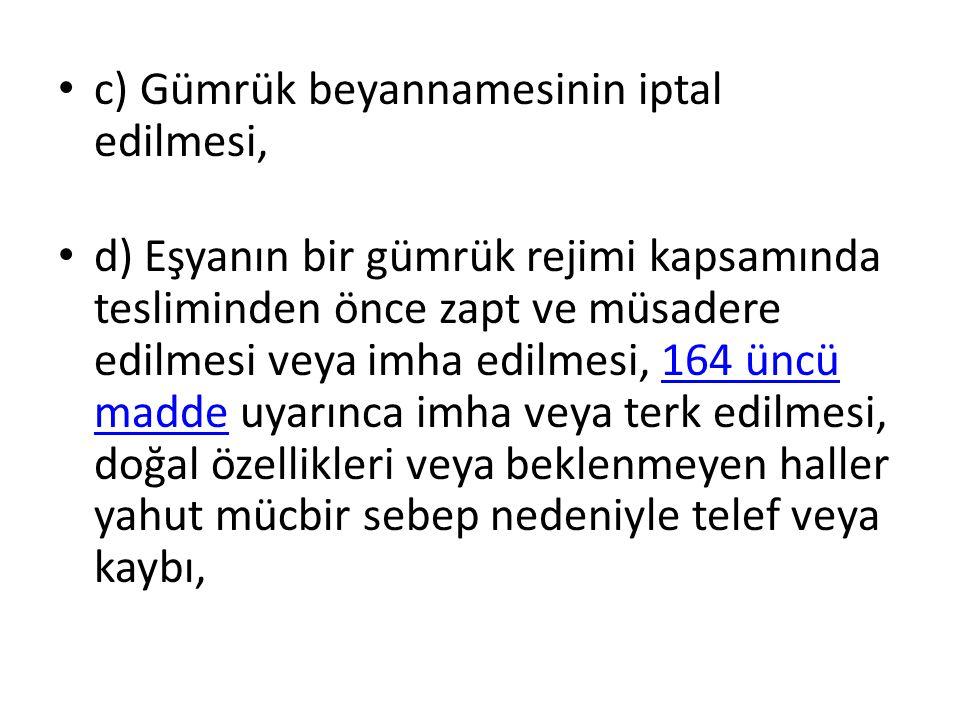 c) Gümrük beyannamesinin iptal edilmesi,