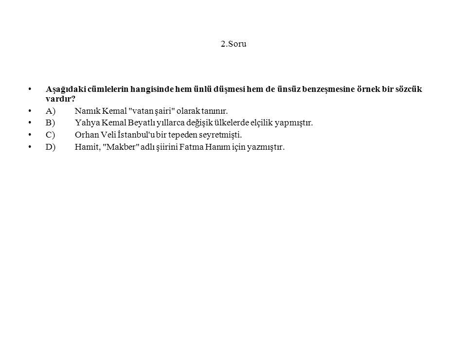 2.Soru Aşağıdaki cümlelerin hangisinde hem ünlü düşmesi hem de ünsüz benzeşmesine örnek bir sözcük vardır