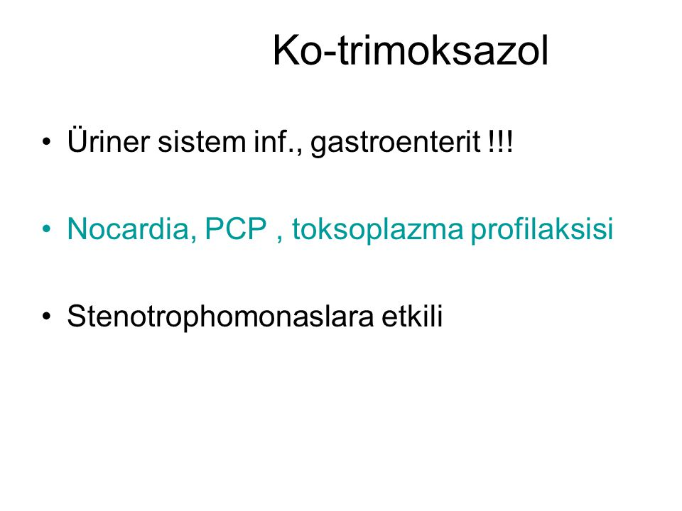 Ko-trimoksazol Üriner sistem inf., gastroenterit !!!