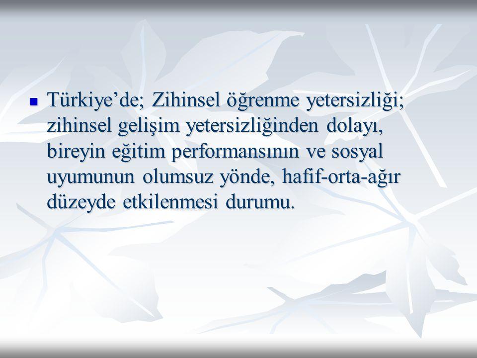 Türkiye'de; Zihinsel öğrenme yetersizliği; zihinsel gelişim yetersizliğinden dolayı, bireyin eğitim performansının ve sosyal uyumunun olumsuz yönde, hafif-orta-ağır düzeyde etkilenmesi durumu.