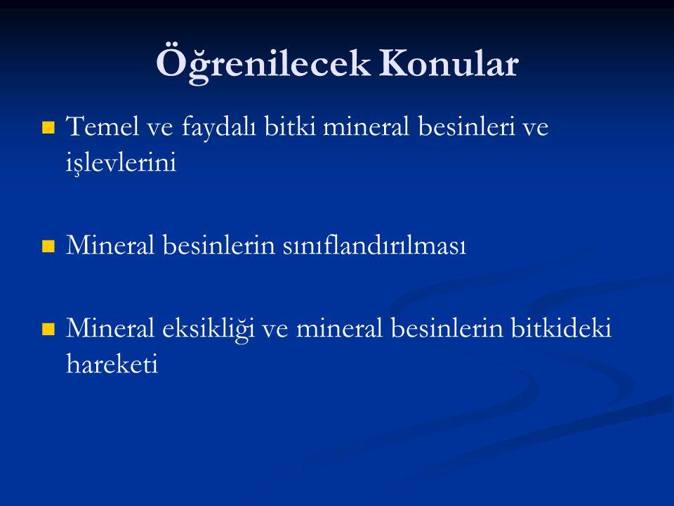 Öğrenilecek Konular Temel ve faydalı bitki mineral besinleri ve işlevlerini. Mineral besinlerin sınıflandırılması.