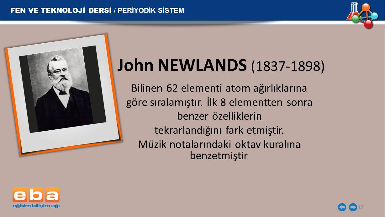 John NEWLANDS (1837-1898) Bilinen 62 elementi atom ağırlıklarına