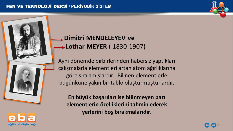 Dimitri MENDELEYEV ve Lothar MEYER ( 1830-1907)