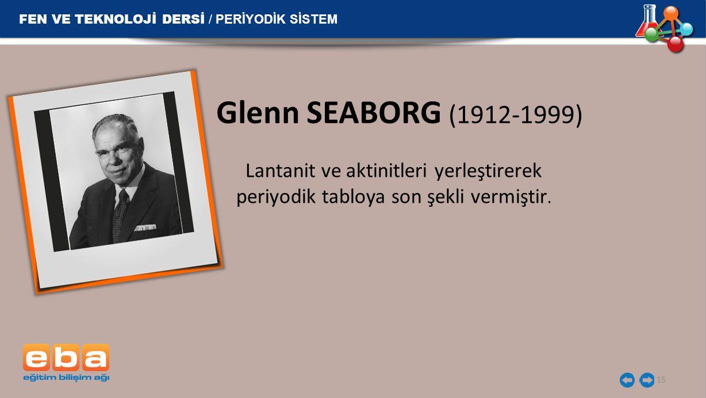 Glenn SEABORG (1912-1999) Lantanit ve aktinitleri yerleştirerek