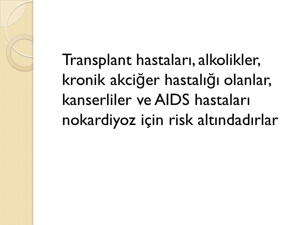 Transplant hastaları, alkolikler, kronik akciğer hastalığı olanlar, kanserliler ve AIDS hastaları nokardiyoz için risk altındadırlar