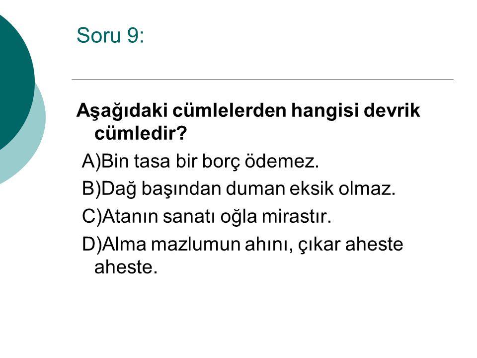 Soru 9: Aşağıdaki cümlelerden hangisi devrik cümledir