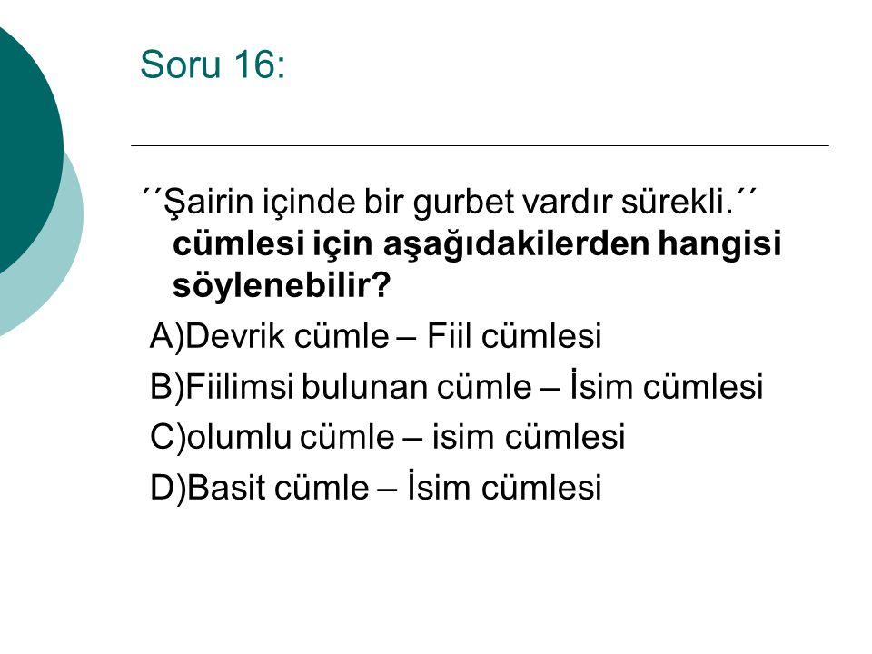 Soru 16: ´´Şairin içinde bir gurbet vardır sürekli.´´ cümlesi için aşağıdakilerden hangisi söylenebilir