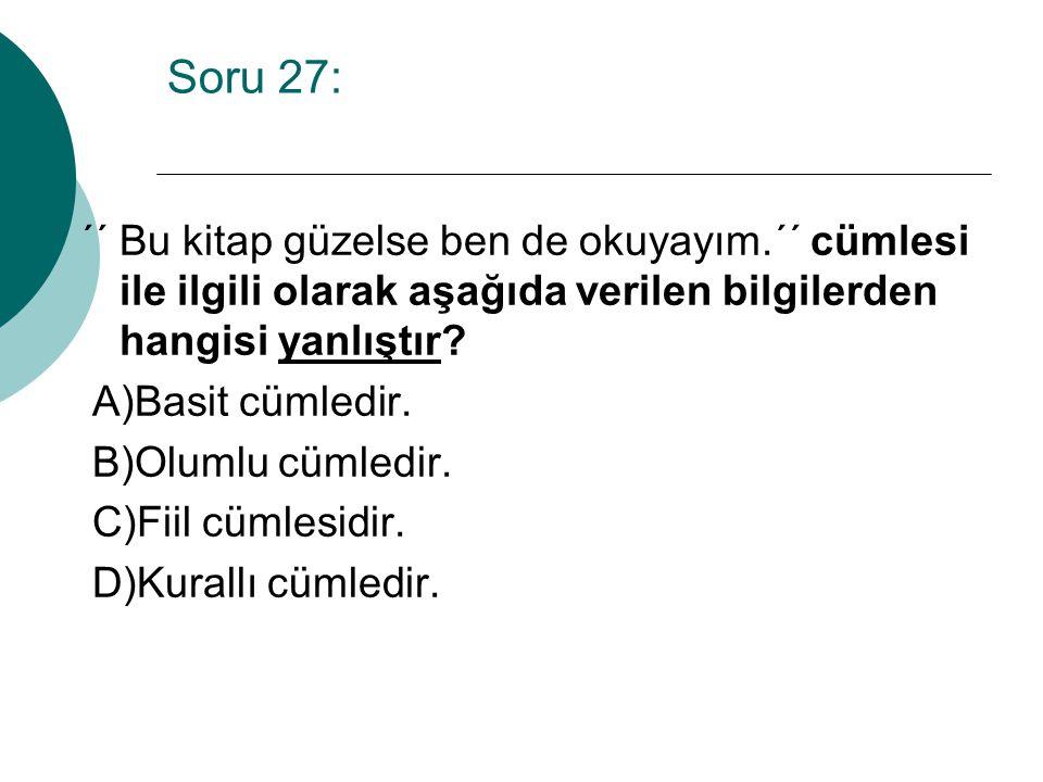 Soru 27: ´´ Bu kitap güzelse ben de okuyayım.´´ cümlesi ile ilgili olarak aşağıda verilen bilgilerden hangisi yanlıştır