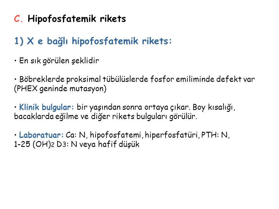 C. Hipofosfatemik rikets 1) X e bağlı hipofosfatemik rikets:
