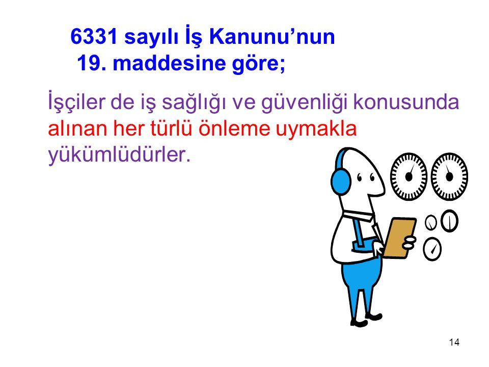 6331 sayılı İş Kanunu'nun 19. maddesine göre;
