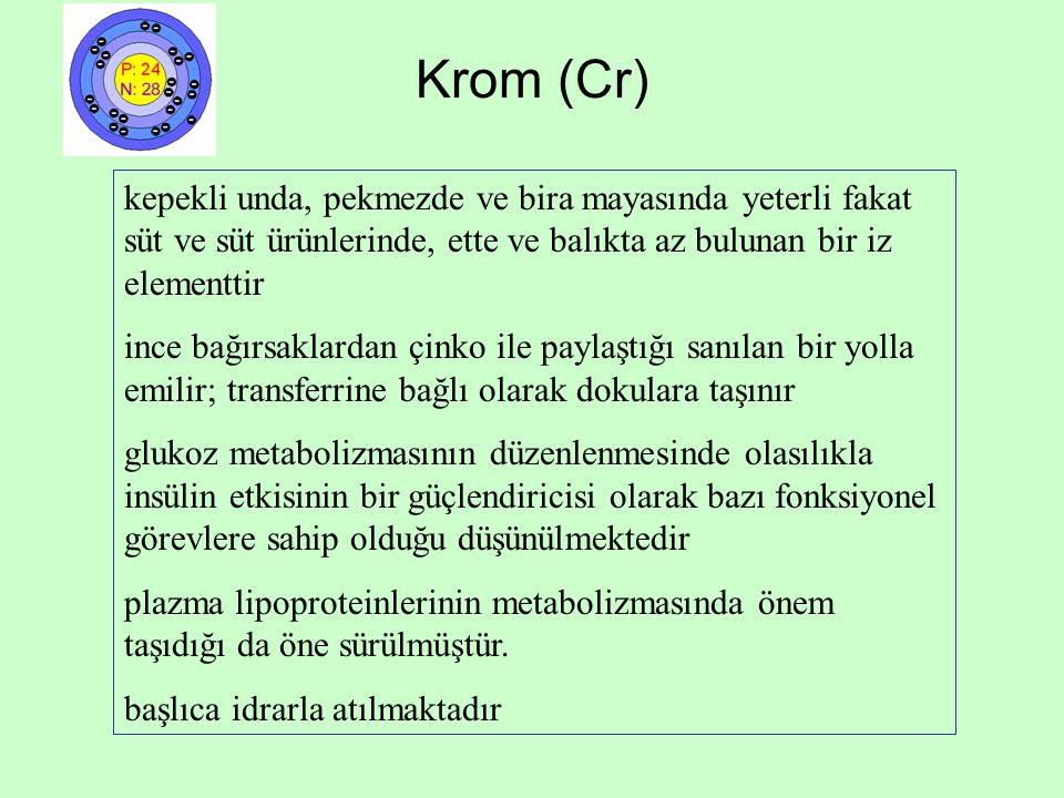 Krom (Cr) kepekli unda, pekmezde ve bira mayasında yeterli fakat süt ve süt ürünlerinde, ette ve balıkta az bulunan bir iz elementtir.