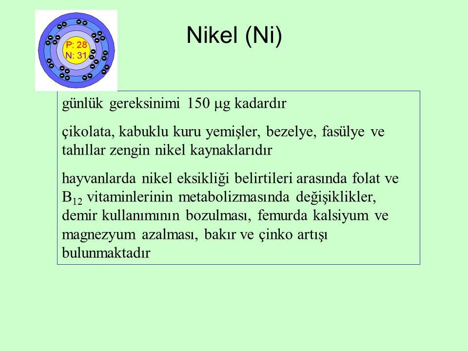 Nikel (Ni) günlük gereksinimi 150 g kadardır