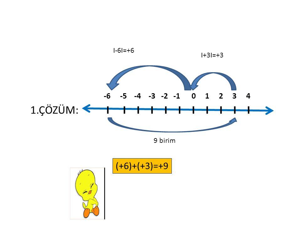 1.ÇÖZÜM: I I I I I I I I I I I (+6)+(+3)=+9