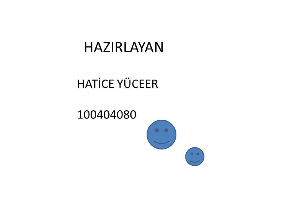 HAZIRLAYAN HATİCE YÜCEER 100404080