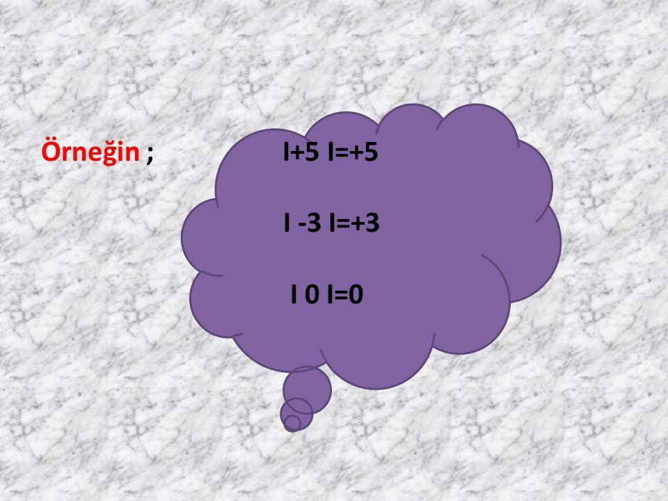 Örneğin ; I+5 I=+5 I -3 I=+3 I 0 I=0