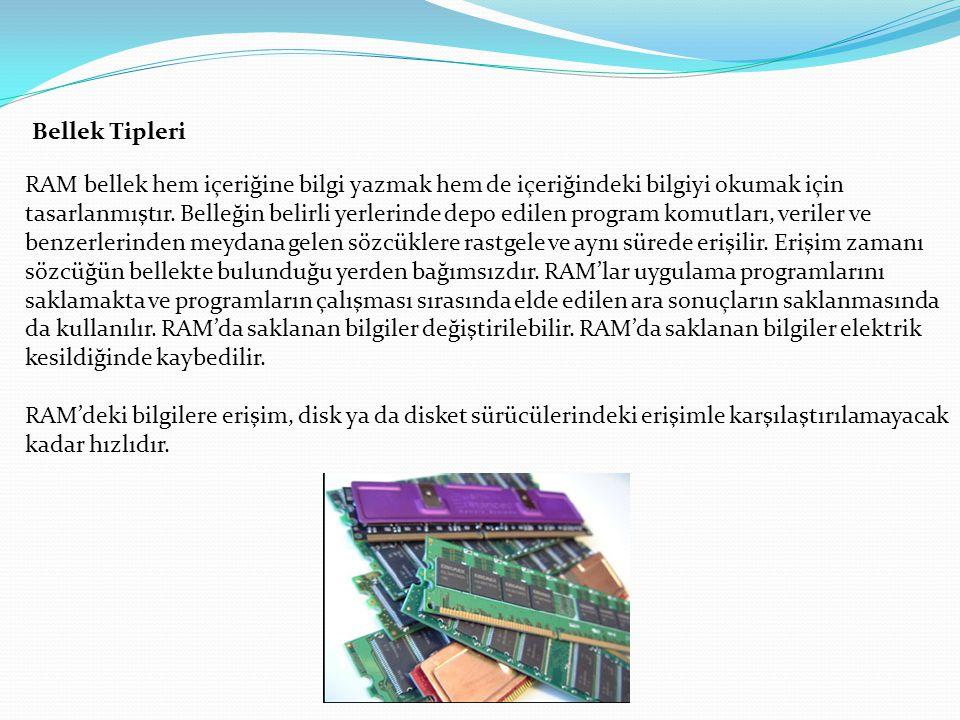 Bellek Tipleri RAM bellek hem içeriğine bilgi yazmak hem de içeriğindeki bilgiyi okumak için.