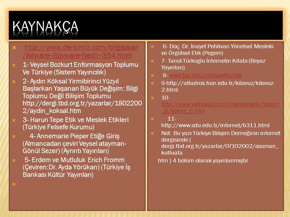 kaynakça http://www.dersimiz.com/bilgisayar/Adware--Spyware-Nedir--354.html. 1- Veysel Bozkurt Enformasyon Toplumu Ve Türkiye (Sistem Yayıncılık)