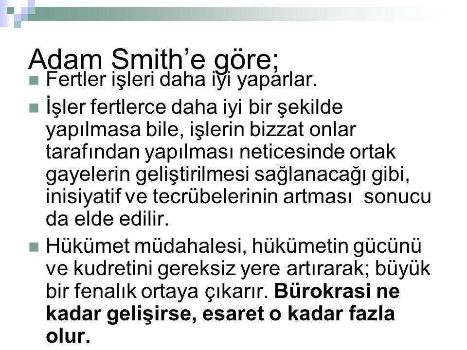 Adam Smith'e göre; Fertler işleri daha iyi yaparlar.