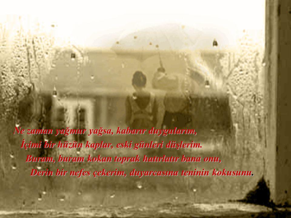 Ne zaman yağmur yağsa, kabarır duygularım,