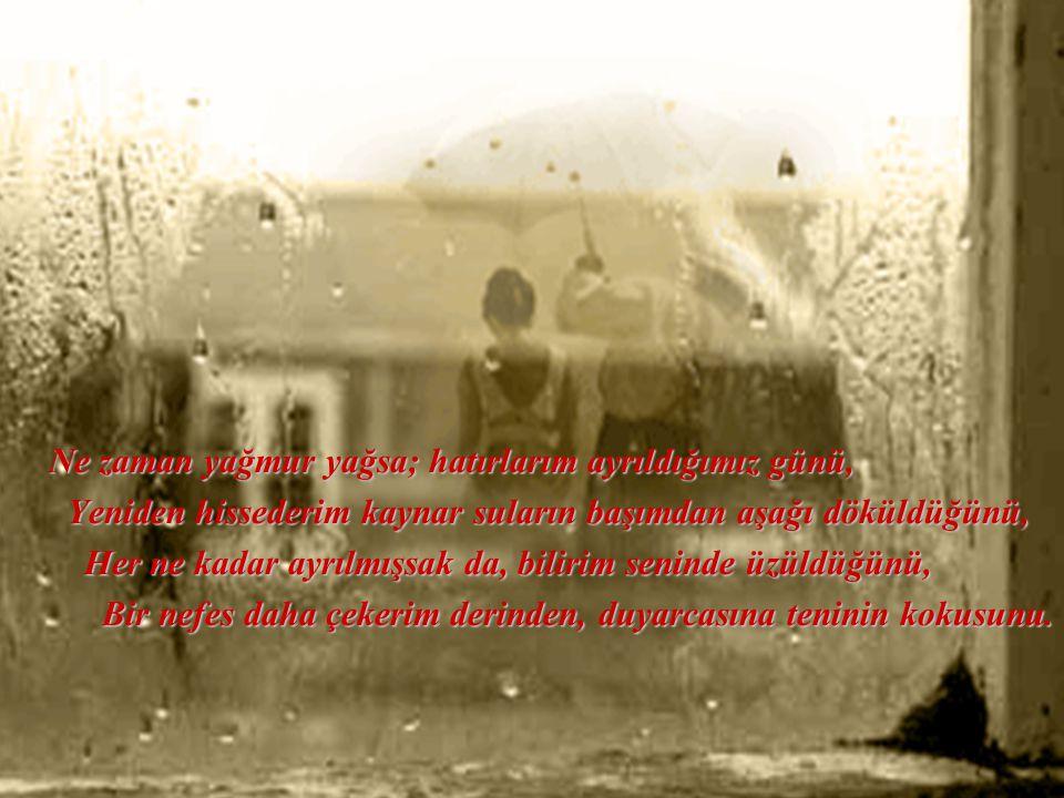 Ne zaman yağmur yağsa; hatırlarım ayrıldığımız günü,