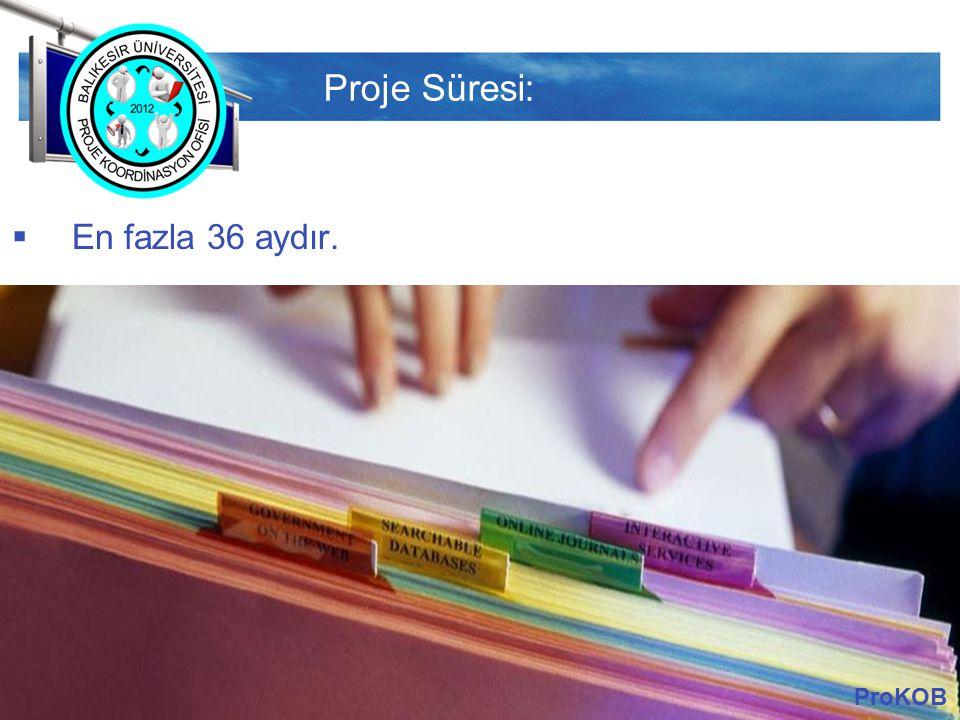 Proje Süresi: En fazla 36 aydır. ProKOB