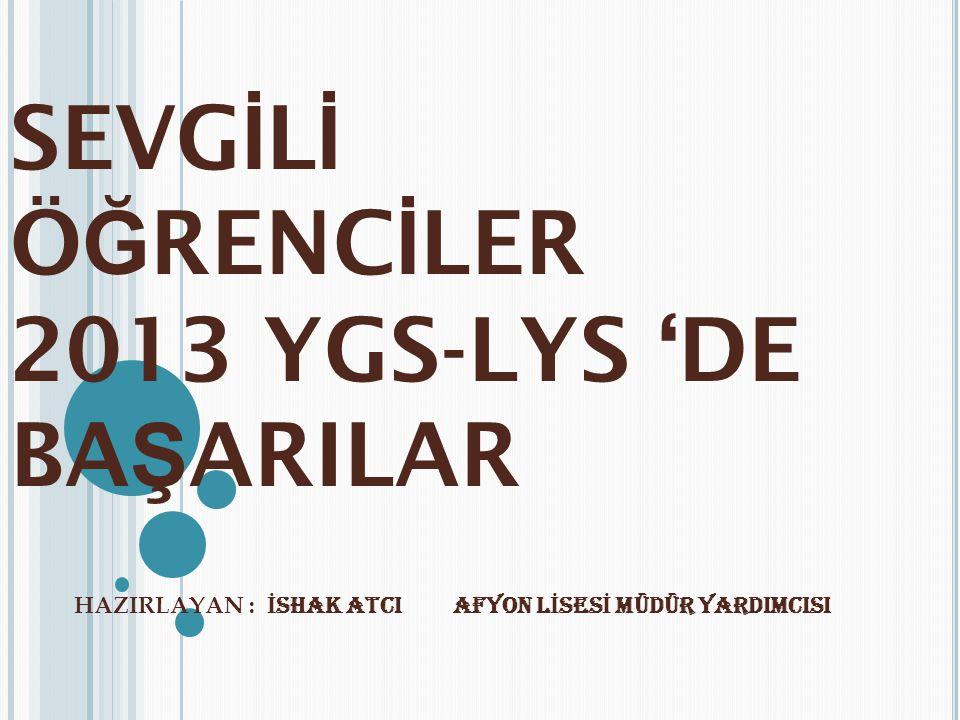 SEVGİLİ ÖĞRENCİLER 2013 YGS-LYS 'DE BAŞARILAR