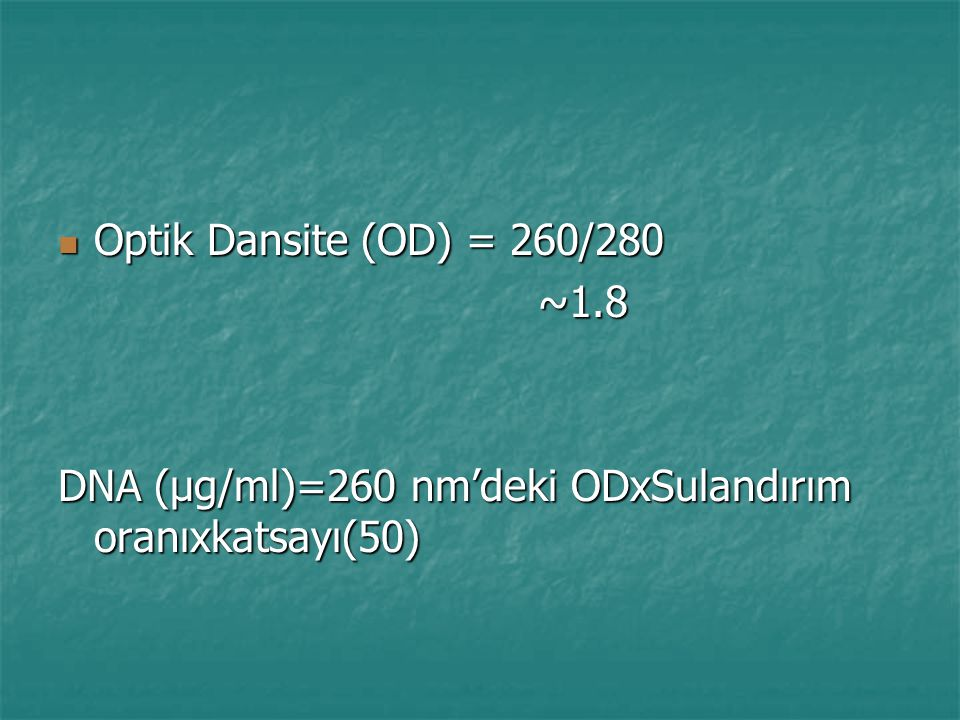Optik Dansite (OD) = 260/280 ~1.8 DNA (µg/ml)=260 nm'deki ODxSulandırım oranıxkatsayı(50)