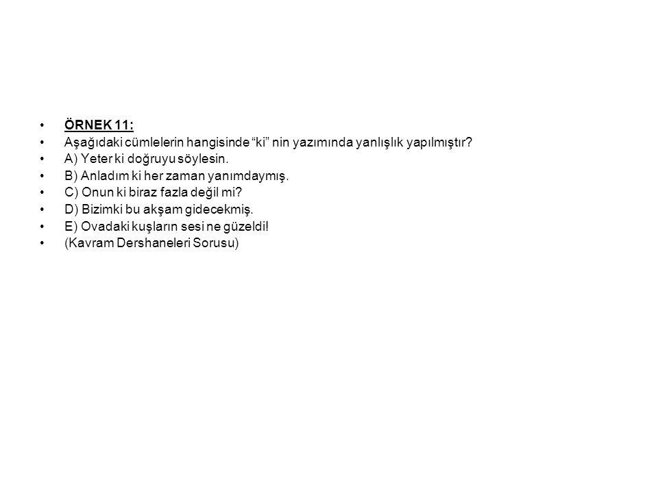 ÖRNEK 11: Aşağıdaki cümlelerin hangisinde ki nin yazımında yanlışlık yapılmıştır A) Yeter ki doğruyu söylesin.