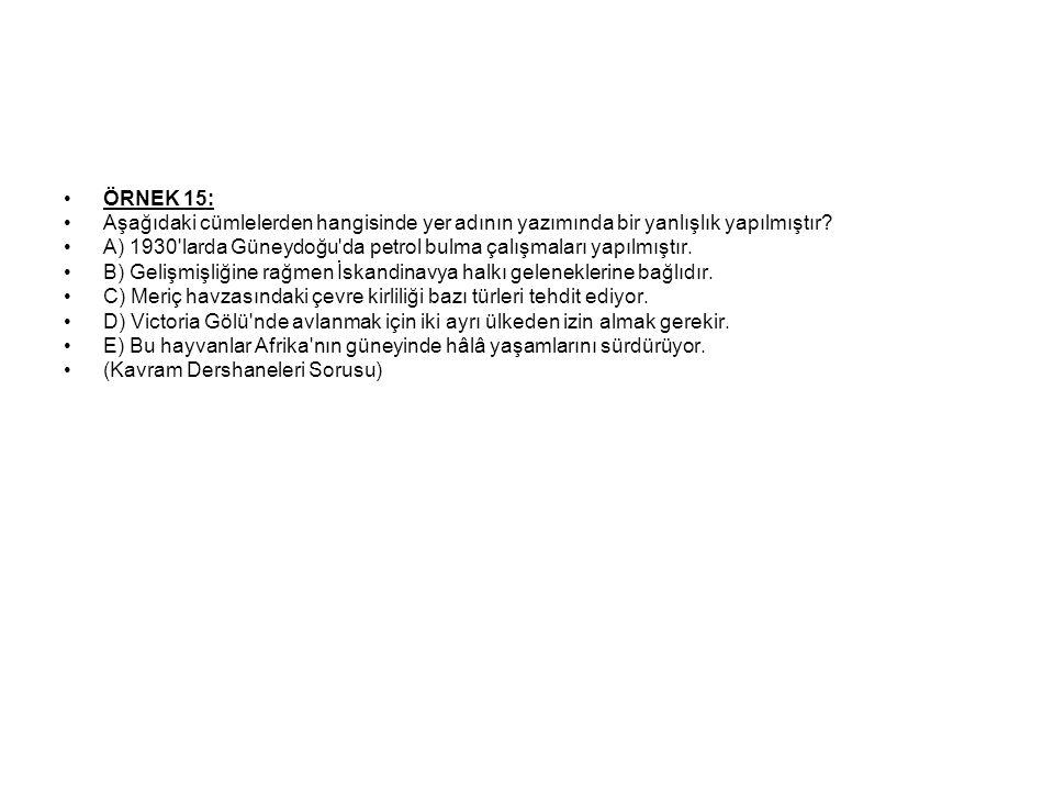 ÖRNEK 15: Aşağıdaki cümlelerden hangisinde yer adının yazımında bir yanlışlık yapılmıştır