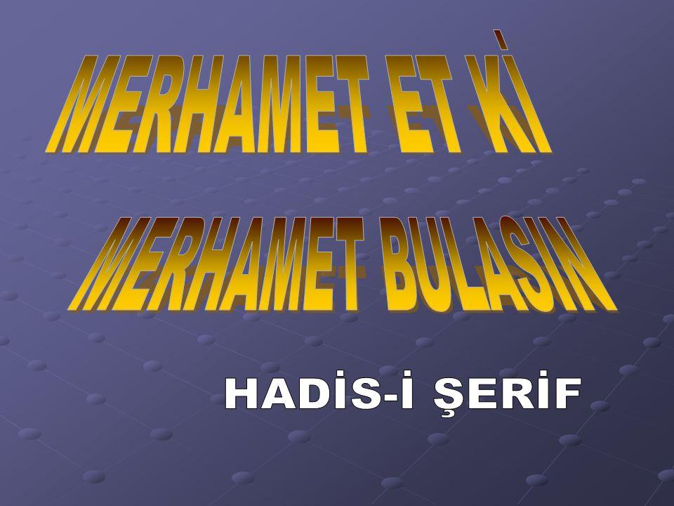 MERHAMET ET Kİ MERHAMET BULASIN HADİS-İ ŞERİF