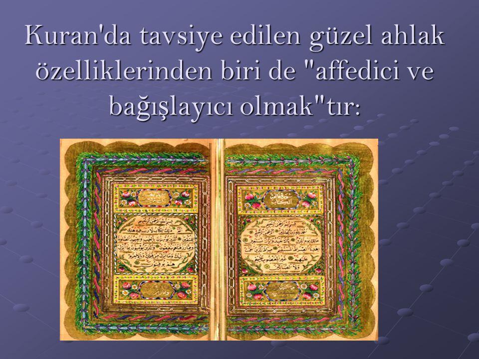 Kuran da tavsiye edilen güzel ahlak özelliklerinden biri de affedici ve bağışlayıcı olmak tır: