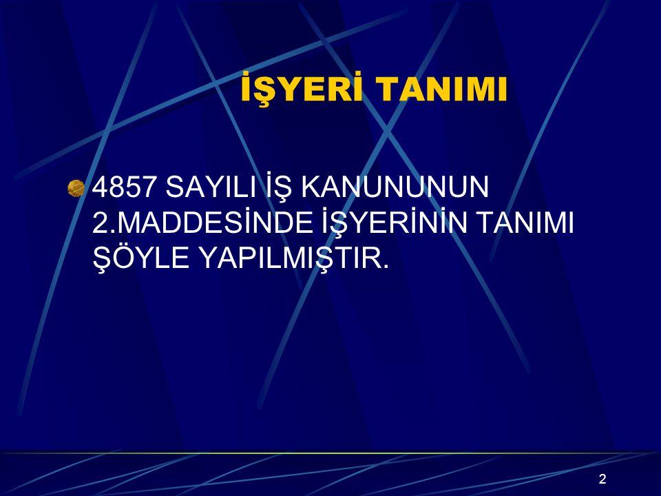 İŞYERİ TANIMI 4857 SAYILI İŞ KANUNUNUN 2.MADDESİNDE İŞYERİNİN TANIMI ŞÖYLE YAPILMIŞTIR.