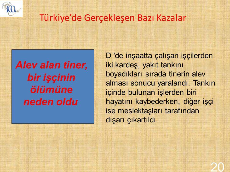 20 Türkiye'de Gerçekleşen Bazı Kazalar Alev alan tiner, bir işçinin