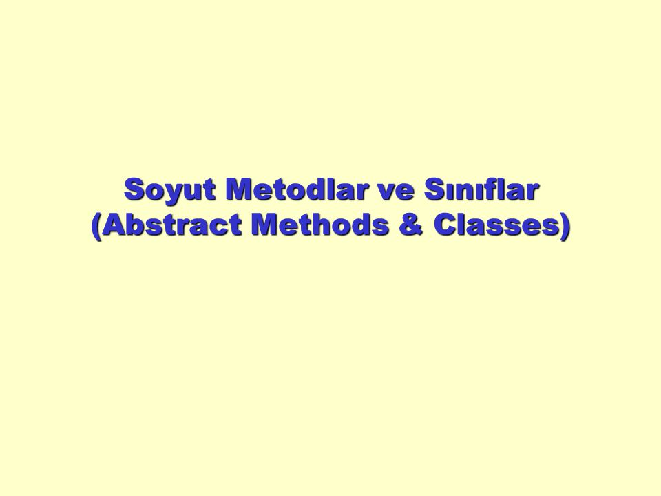 Soyut Metodlar ve Sınıflar (Abstract Methods & Classes)
