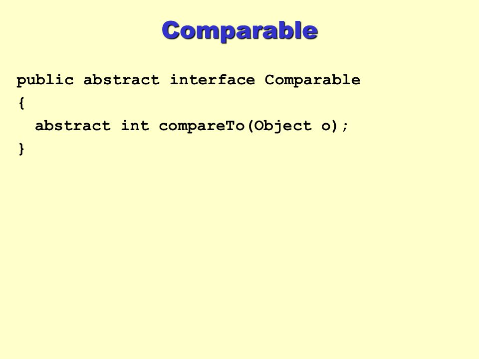 Comparable public abstract interface Comparable {