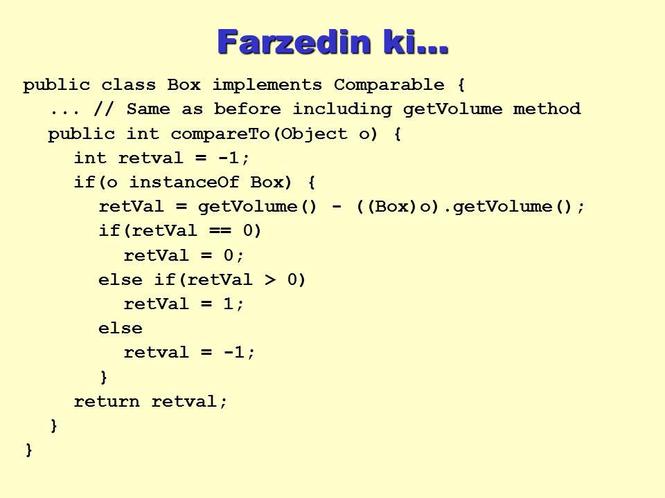 Farzedin ki... public class Box implements Comparable {