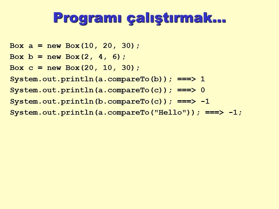 Programı çalıştırmak... Box a = new Box(10, 20, 30);