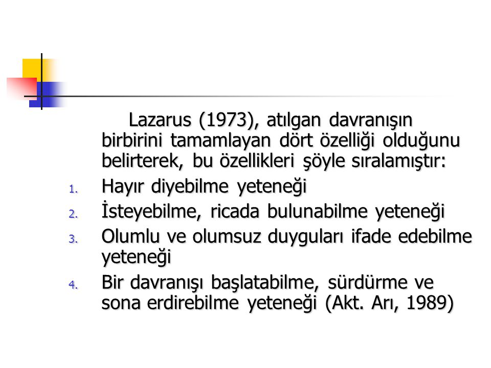 Lazarus (1973), atılgan davranışın birbirini tamamlayan dört özelliği olduğunu belirterek, bu özellikleri şöyle sıralamıştır: