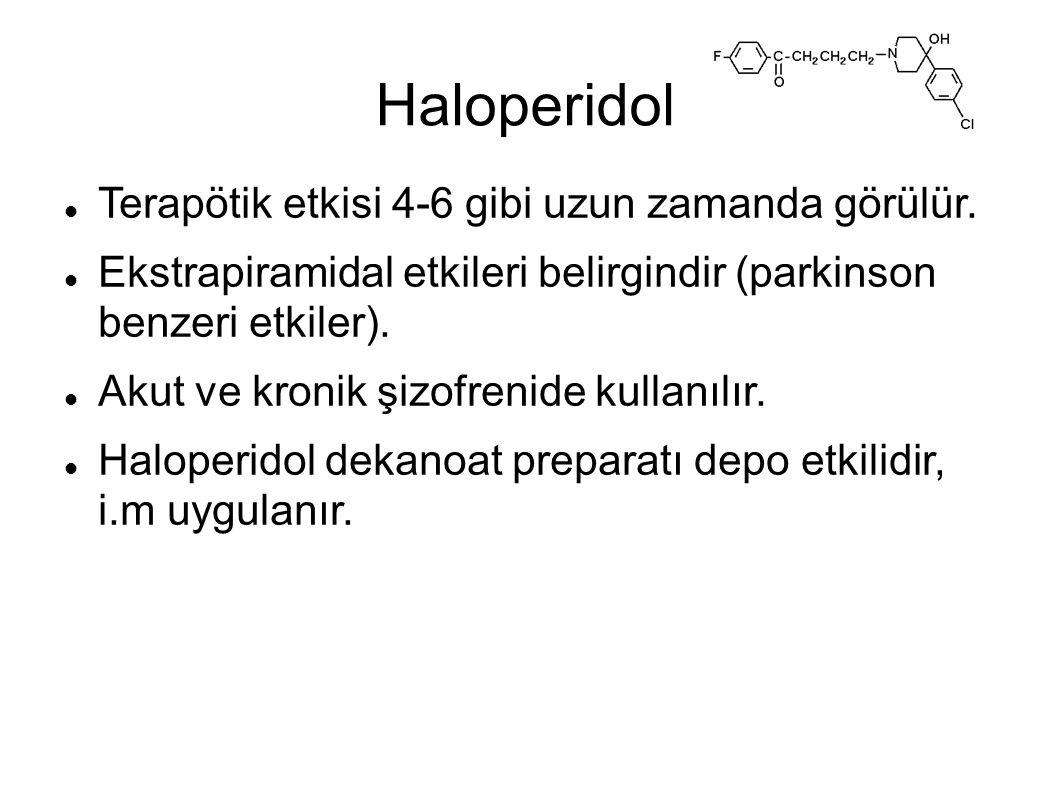 Haloperidol Terapötik etkisi 4-6 gibi uzun zamanda görülür.