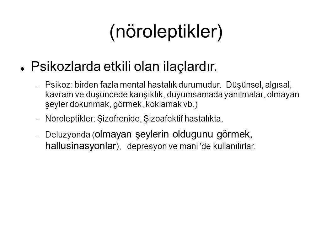 (nöroleptikler) Psikozlarda etkili olan ilaçlardır.