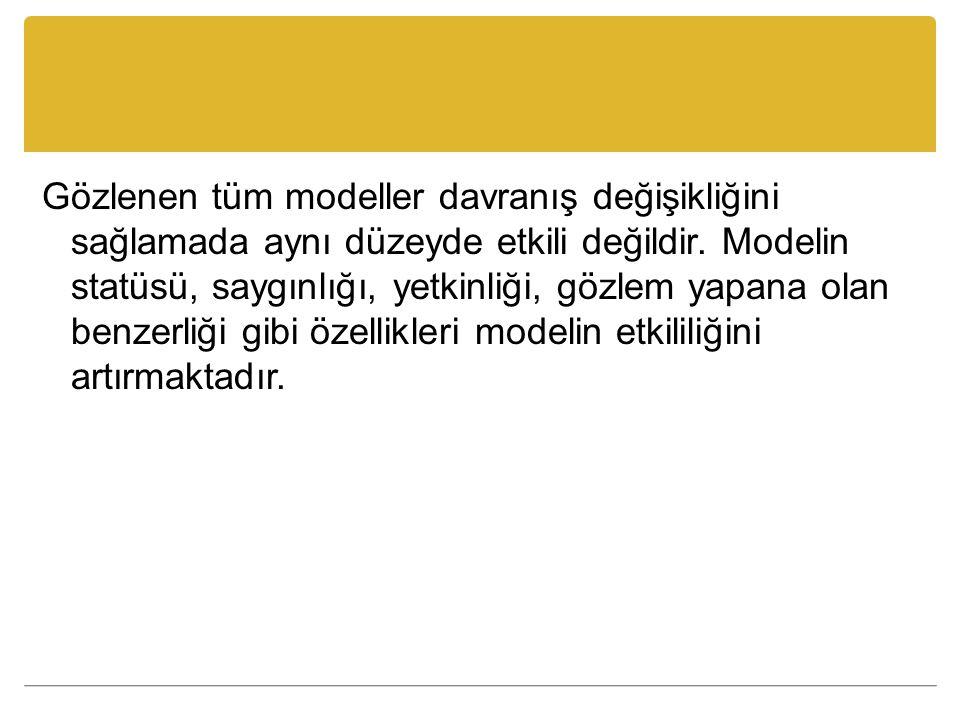 Gözlenen tüm modeller davranış değişikliğini sağlamada aynı düzeyde etkili değildir.